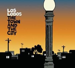 <i>The Town and the City</i> (album) album by Los Lobos