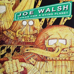 Songs for a Dying Planet - Image: Joe Walsh Songs for a Dying Planet
