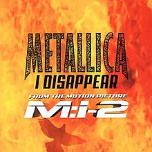 "A square image consisting entirely of fire with the following superimposed on the fire, from top-to-bottom: ""Metallica"", ""I Disappear"", ""From the Motion Picture"", ""M:I-2"", and the silhouette of a bird."