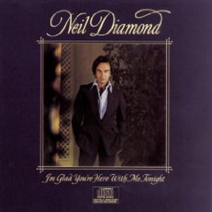 I'm Glad You're Here with Me Tonight - Image: Neil Diamond Im Glad