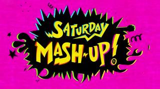 <i>Saturday Mash-Up!</i>