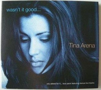 Wasn't It Good (Tina Arena song) - Image: Wasn't It Good Tina Arena single cover