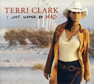 I Just Wanna Be Mad 2002 single by Terri Clark
