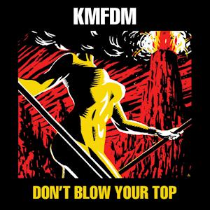 Don't Blow Your Top (album) - Image: KMFDM Don't Blow Your Top Alt