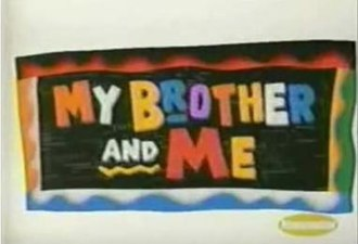 My Brother and Me - Image: My Brother and Me TV Show Title Card