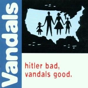 Hitler Bad, Vandals Good - Image: The Vandals Hitler Bad, Vandals Good cover