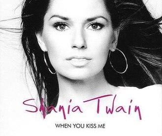When You Kiss Me - Image: When You Kiss Me (Shania Twain single cover art)