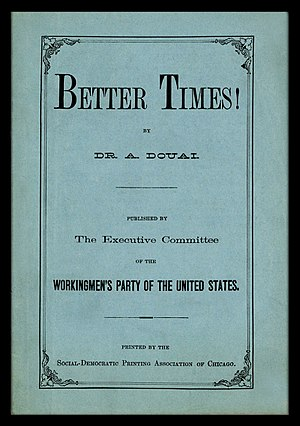 Adolph Douai - Douai was the author of one of the first American Marxist pamphlets in the English language, the 1877 tract Better Times!