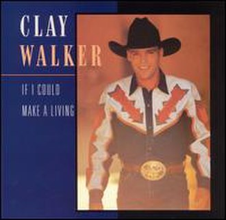 If I Could Make a Living - Image: Clay Walker If I Could Make a Living