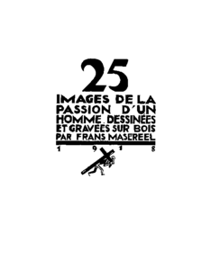 "A black-and-white title page in French that reads, ""25 images de la passion d'un homme.  Dessinées et gravées sur bois par Frans Masereel 1918"""