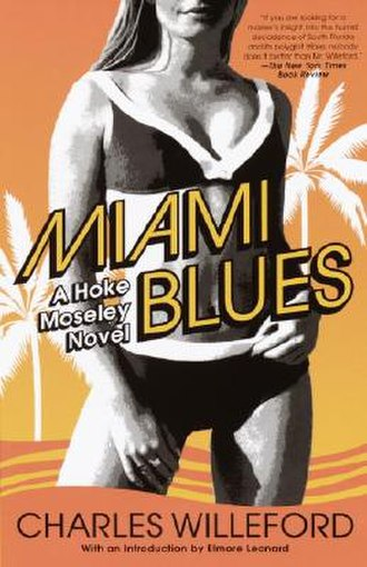 Charles Willeford - Reprint edition of the first Hoke Moseley novel, Miami Blues (1984), Willeford's best known work