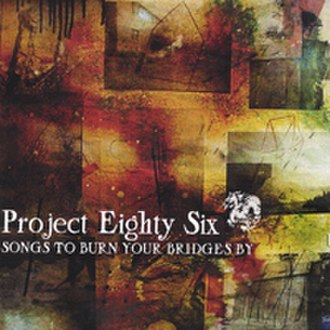 Songs to Burn Your Bridges By - Image: Project 86 Songs to Burn Your Bridges By (independent release)