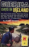 Tom Barry's Guerilla Days in Ireland is a famous and influential account of guerrilla warfare.