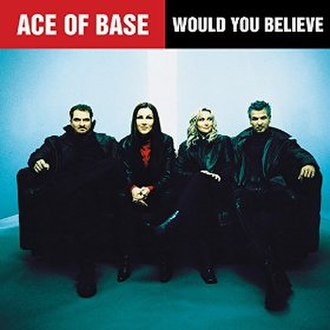 Would You Believe (Ace of Base song) - Image: Ace of Base Would You Believe