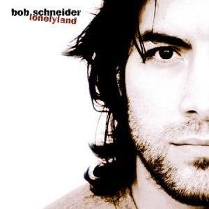 Lonelyland - Image: Bob Schneider Lonelyland Album Cover