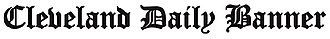 Cleveland Daily Banner - Image: Cleveland Daily Banner Masthead