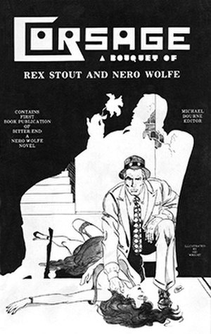 """Bitter End (novella) - Edited by Michael Bourne, Corsage: A Bouquet of Rex Stout and Nero Wolfe (1977) contained the first book publication of """"Bitter End"""""""