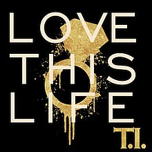 T.I. - Love This Life.jpg