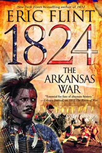 1824: The Arkansas War - Cover of the book 1824: The Arkansas War