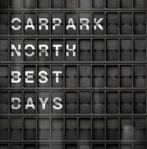 Best Days (Carpark North album) - Image: Carpark North Best Days (Greatest & Live)