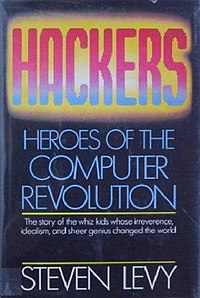 Hackers, Heroes of the Computer Revolution - Steven Levy