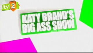 <i>Katy Brands Big Ass Show</i> British television series