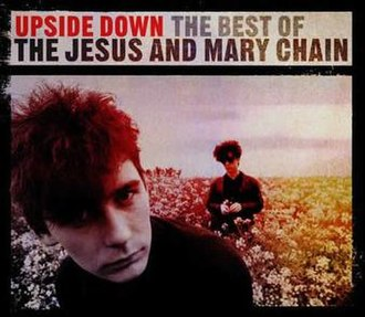 Upside Down: The Best of The Jesus and Mary Chain - Image: The Jesus and Mary Chain Upside Down best of cover