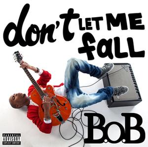 Don't Let Me Fall - Image: B.o.b dont let me fall