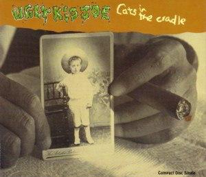 Cat's in the Cradle - Image: Ugly Kid Joe Cat's in the Cradle Single