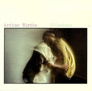 Illusions (Arthur Blythe album) - Image: Illusions (Arthur Blythe album)