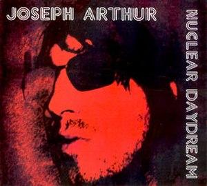 Nuclear Daydream - Image: Joseph Arthur Nuclear Dayderam