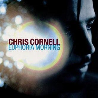Euphoria Morning - Image: Chris Cornell Euphoria Morning