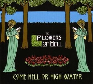 Come Hell or High Water (The Flowers of Hell album) - Image: Wiki Flowers Of Hell Come Hell Or High Water cover art