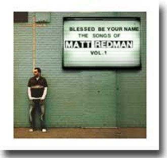 Blessed Be Your Name: The Songs of Matt Redman Vol. 1 - Image: Matt Redman Blessed Be Your Name