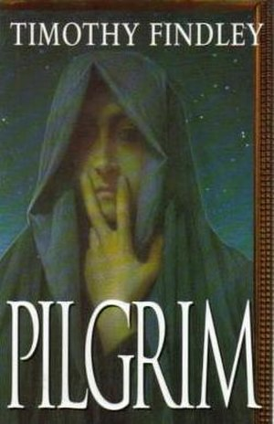 Pilgrim (Timothy Findley novel) - First edition
