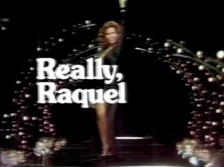 <i>Really, Raquel</i>