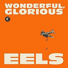 "A black-and-white photograph of a bomber plane on an orange background with the words ""WONDERFUL, / GLORIOUS"" and ""EELS"" written across the top and bottom in white"