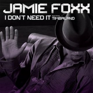 I Don't Need It - Image: Jamie Foxx I Don't Need It (feat. Timbaland) Thanx to JC