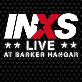 INXS: Live at Barker Hangar - Image: Live at Barker Hangar