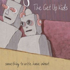 Something to Write Home About - Image: The Get Up Kids Somethingto Write Home About