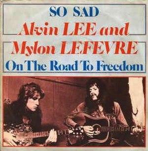 "So Sad - Image: Alvin Lee & Mylon Le Fevre ""So Sad"" picture sleeve"