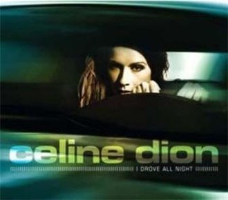 I Drove All Night - Image: Celine Dion I Drove All Night