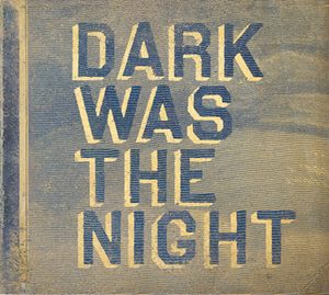 Dark Was the Night - Image: Dark Was the Night (Front Cover)