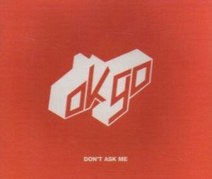 Don't Ask Me (OK Go song) - Image: Don't Ask Me