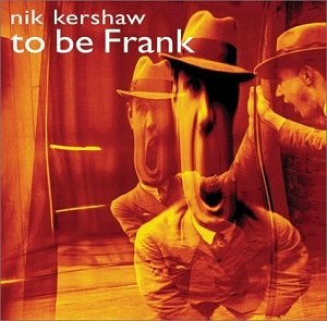 To Be Frank - Image: Nik Kershaw To Be Frank