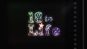 18 to Life - 18 to Life intertitle