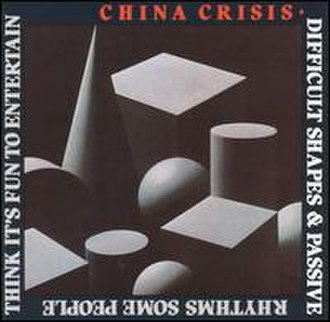 Difficult Shapes & Passive Rhythms, Some People Think It's Fun to Entertain - Image: China Crisis Difficult Shapes cover