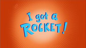 I Got a Rocket - Title card