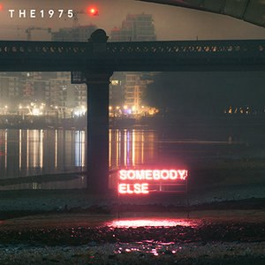 Somebody Else (The 1975 song) - Image: Somebody Else