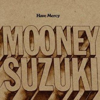 Have Mercy (album) - Image: The Mooney Suzuki Have Mercy